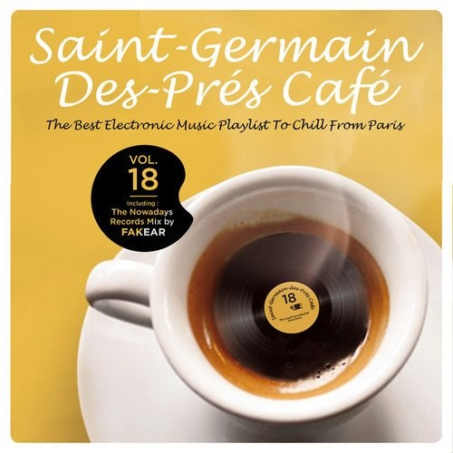 Saint-Germain-Des-Pres Cafe Vol.18: The Best Electronic Music Playlist to Chill From Paris (2016)