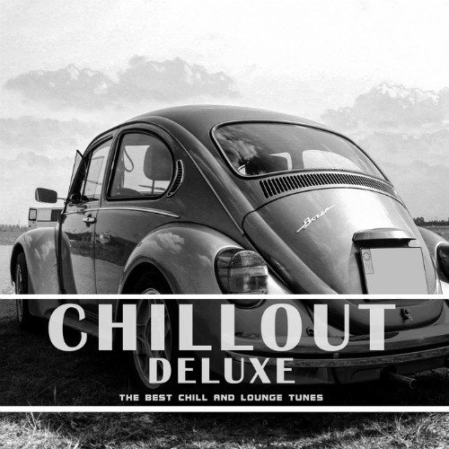 Chillout Deluxe: The Best Chill and Lounge Tunes (2016)